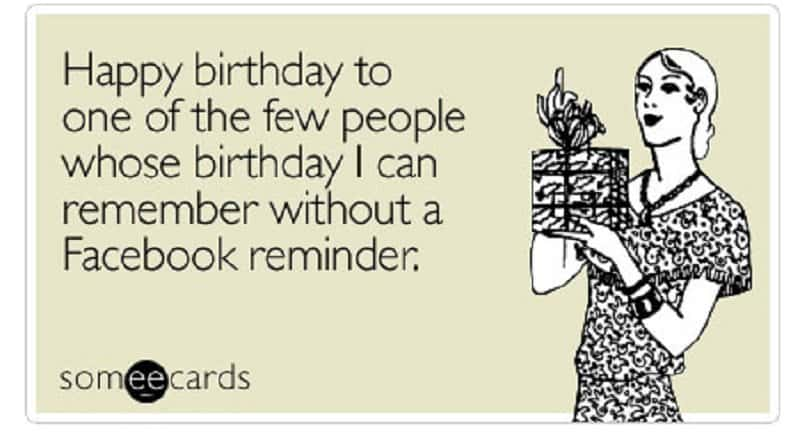 You Know Are Close Friends With Someone When Manage To Remember Their Birthday Without The Help Of Facebook Thats What A Real Friendship Looks